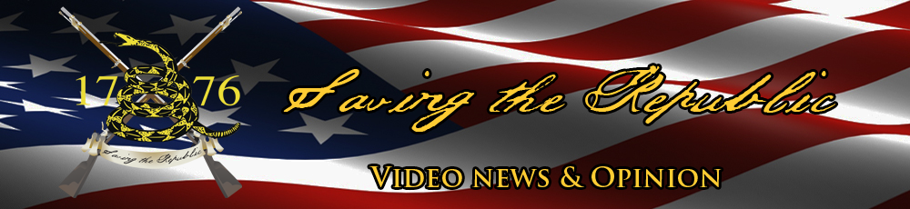 SavingtheRepublic.com: Video News & Opinion